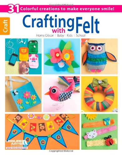 Crafting with Felt (9781464706967) by Leisure Arts