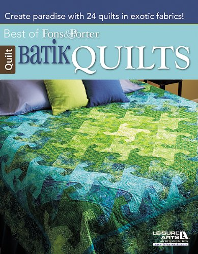9781464708695: Batik Quilts: Create Paradise with 24 Quilts in Exotic Fabrics! (Best of Fons & Porter)