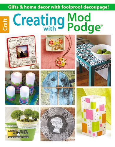 Creating with Mod Podge: Arts, Leisure