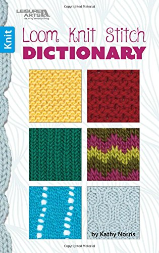 Loom Knit Stitch Dictionary | Knitting |: Kathy Norris