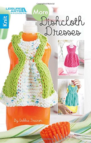 More Dishcloth Dresses | Knitting | Leisure Arts (75615) 9781464766480 75615 More Dishcloth Dresses Enjoy the retro appeal of a dishcloth a day with the 7 knit designs in More Dishcloth Dresses from Leisure