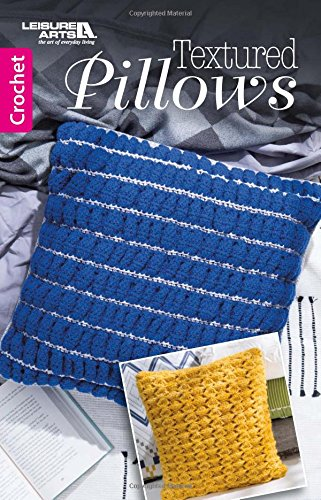 Textured Pillows | Crochet | Leisure Arts (75624) 9781464766572 75624 Textured Pillows Intriguing pattern stitches create decorator pillows with great style in Textured Pillows from Leisure Arts. Feat