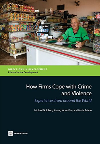 How Firms Cope with Crime and Violence: Experiences from around the World (Directions in ...