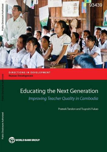 Educating the Next Generation: Improving Teacher Quality in Cambodia (Directions in Development): ...