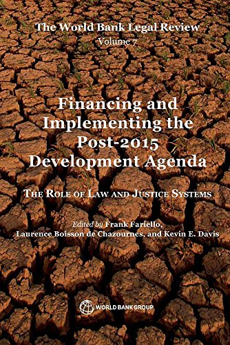 9781464805455: The World Bank Legal Review, Volume 7 Financing and Implementing the Post-2015 Development Agenda: The Role of Law and Justice Systems (Law, Justice, and Development Series)