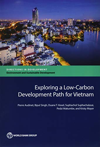 Exploring a Low-Carbon Development Path for Vietnam (Directions in Development): Bipul Singh; Duane...