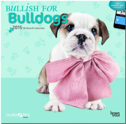 9781465029164: Bullish for Bulldogs 2015 Wall Calendar (Myrna)