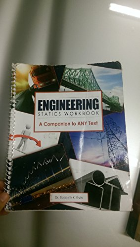 Engineering Statics Workbook: A Companion to Any Text: ERVIN ELIZABETH