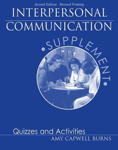 Interpersonal Communication Supplement: Quizzes and Activities: AMY, CAPWELL BURNS