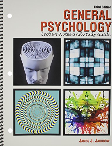 General Psychology: Lecture Notes and Study Guide: JAKUBOW JAMES