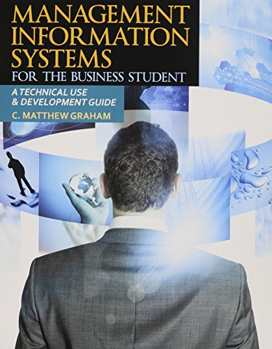 9781465205087: Management Information Systems for the Business Student: A Technical Use and Development Guide