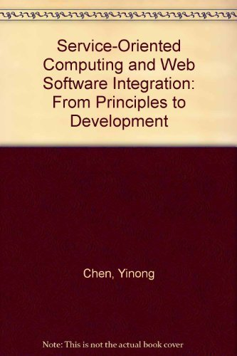 9781465205582: Service-Oriented Computing and Web Software Integration: From Principles to Development