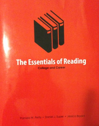 The Essentials of Reading: College and Career: BRYANT  JESSICA; PETTY  PAMELA; SUPER  DANIEL