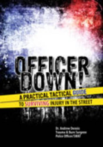 9781465213310: Officer Down! A Practical Tactical Guide to Surviving Injury in the Street