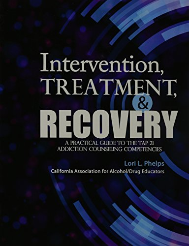9781465213860: Intervention, Treatment, and Recovery: A Practical Guide to the TAP 21 Addiction Counseling Competencies