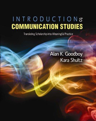 Introduction to Communication Studies: Translating Scholarship into: ALAN, GOODBOY; KARA,