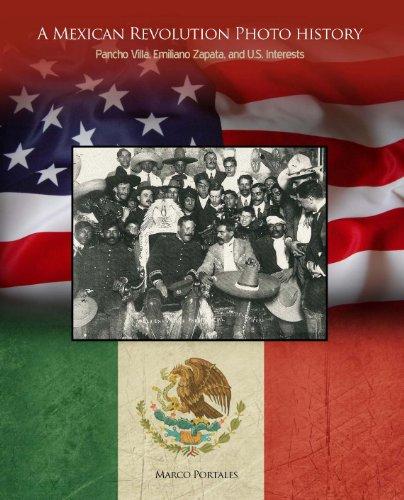 A Mexican Revolution Photo History: Pancho Villa, Emiliano Zapata, and U.S. Interests: Marco ...