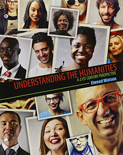 Understanding the Humanities: A 21st Century Perspective: WATSON ELWOOD DAVID