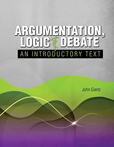 9781465248183: Argumentation, Logic and Debate: An Introductory Text