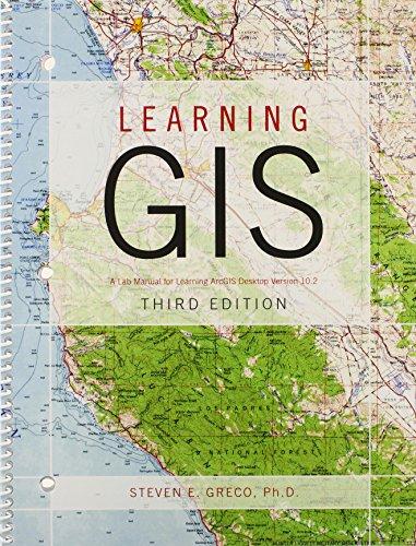Learning GIS: Lab Manual for Learning Arcgis Desktop: Steven E Greco