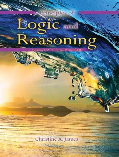 9781465257024: Principles of Logic and Reasoning: Including LSAT, GRE, and Writing Skills