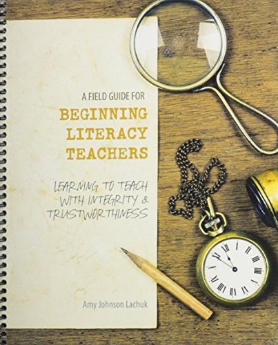 9781465265128: A Field Guide for Beginning Literacy Teachers: Learning to Teach with Integrity and Trustworthiness