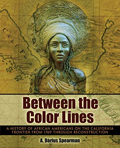 9781465277350: Between the Color Lines: A History of African Americans on the California Frontier from 1769 through Reconstruction