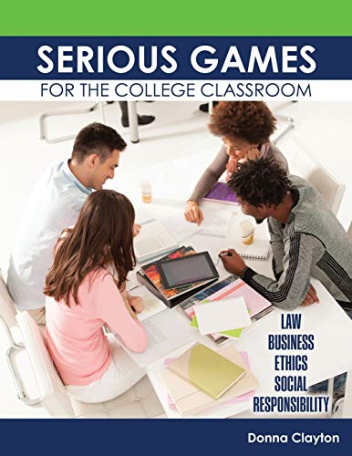 9781465282637: Serious Games for the College Classroom: Law, Business, Ethics, Social Responsibility