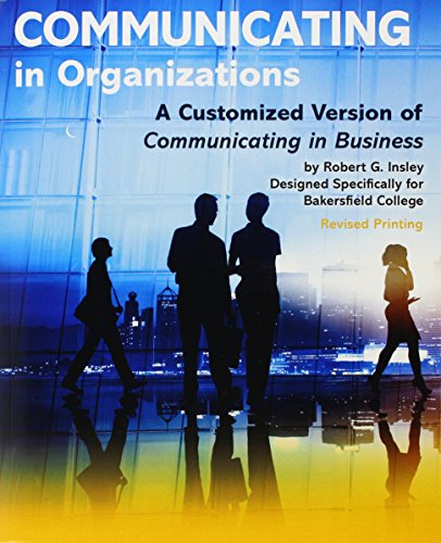 9781465291363: Communicating in Organizations: A Customized Version of Communicating in Business Designed Specifically for Bakersfield College PAK