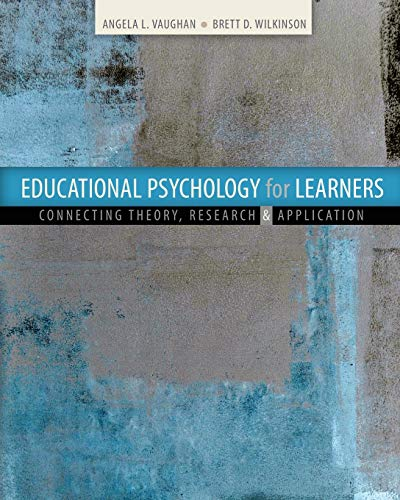 Educational Psychology for Learners: Connecting Theory, Research and Application