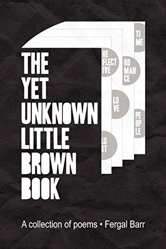 The Yet Unknown Little Brown Book: A Collection of Poems: Fergal Barr