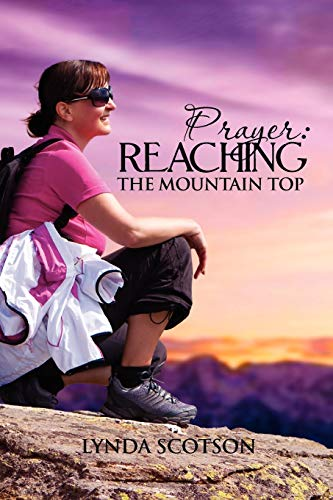 9781465304001: Prayer: Reaching The Mountain Top: A Practical Guide To Developing A More Satisfying Prayer Life