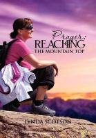 Prayer: Reaching the Mountain Top: A Practical Guide to Developing a More Satisfying Prayer Life: ...
