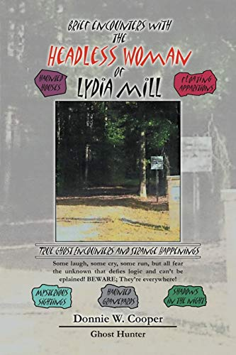 9781465306548: Brief Encounters with the Headless Woman of Lydia Mill: True Ghost Encounters and Strange Happenings