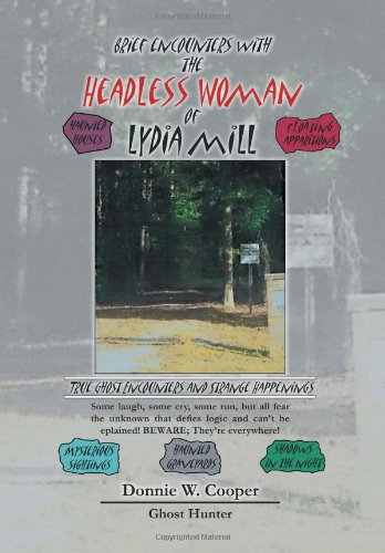 9781465306555: Brief Encounters with the Headless Woman of Lydia Mill: True Ghost Encounters and Strange Happenings