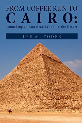 9781465306814: From Coffee Run to Cairo: Launching an American School in the Desert