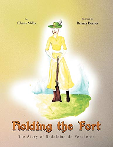 Holding the Fort: The Story of Madeline de Verch Re: Chana Miller