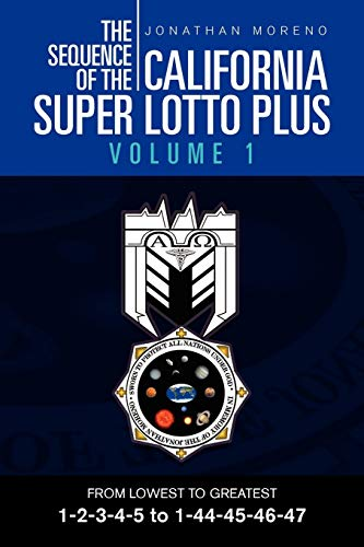 9781465309372: The Sequence Of The California Super Lotto Plus Volume 1: From Lowest To Greatest Volume 1