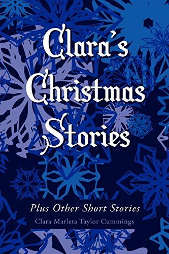 Claras Christmas Stories: Plus Other Short Stories: Clara Marleta Cummings