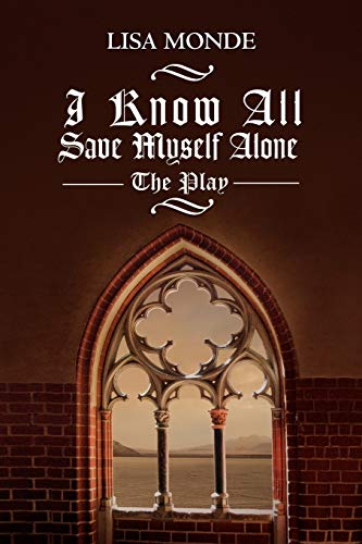 9781465310347: I Know All Save Myself Alone: The Play
