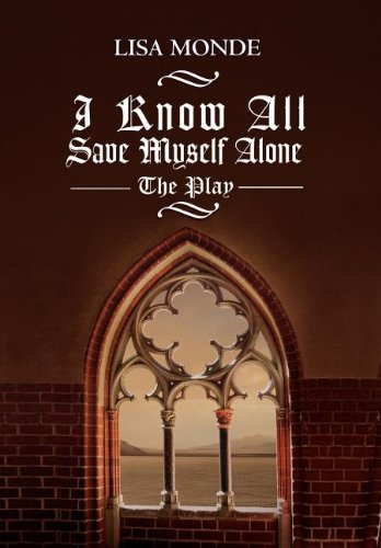 9781465310354: I Know All Save Myself Alone: The Play