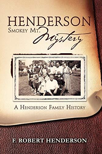 Henderson Smokey Mt. Mystery: A Henderson Family History: F Robert Henderson