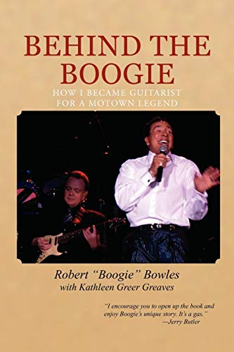 9781465336033: Behind the Boogie: How I Became Guitarist for a Motown Legend