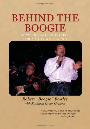 9781465336040: Behind the Boogie: How I Became Guitarist for a Motown Legend