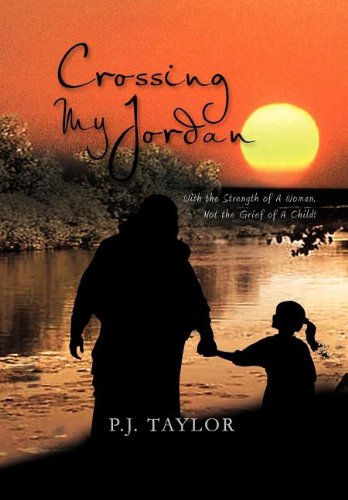 9781465337757: Crossing My Jordan: With the Strength of a Woman, Not the Grief of a Child!