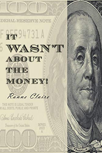 It Wasnt about the Money: Ranne Claire