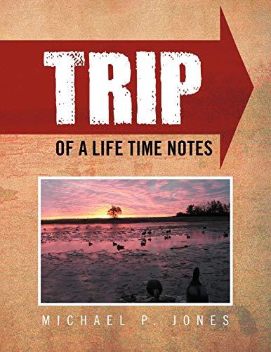 Trip of a Life Time Notes: Michael P. Jones