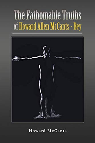 The FathomableTruths of Howard Allen McCants - Bey: Howard McCants