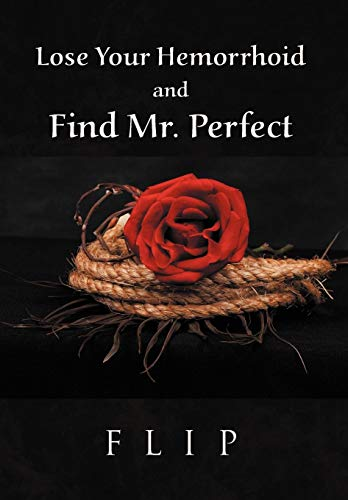 Lose Your Hemorrhoid and Find Mr. Perfect: Flip