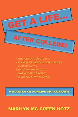 Get a Life. After College: A Starter Kit for a Life on Your Own: Marilyn Mc Green Hotz